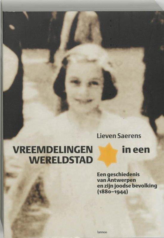 Vreemdelingen in een wereldstad. Een geschiedenis van Antwerpen en zijn joodse bevolking (1880-1944)