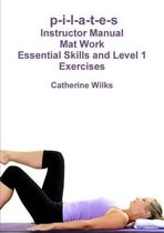 p-i-l-a-t-e-s Mat Work Essential Skills and Level 1 Exercises
