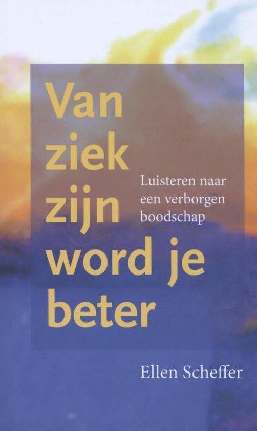 Boek cover Van ziek zijn word je beter van Ellen Scheffer (Paperback)