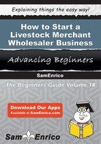 How to Start a Livestock Merchant Wholesaler Business