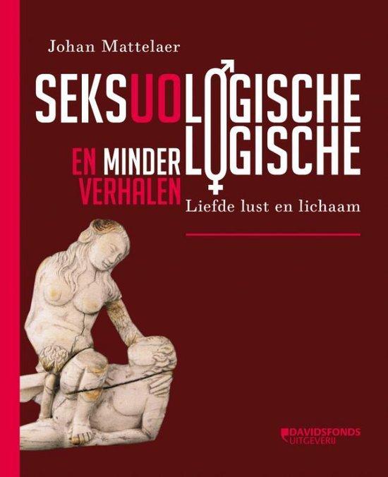 Seksuologische en minder logische verhalen. Liefde, lust en lichaam - Johan Mattelaer |