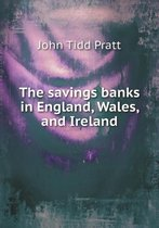 The Savings Banks in England, Wales, and Ireland