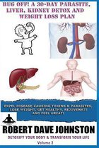 Bug Off! a 30-Day Parasite, Liver, Kidney Detox & Weight Loss Plan