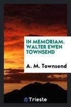 In Memoriam. Walter Ewen Townsend