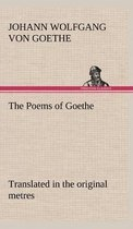 The Poems of Goethe Translated in the Original Metres