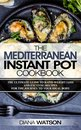 The Mediterranean Instant Pot Cookbook
