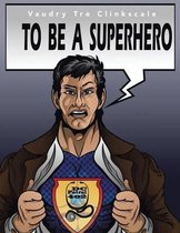 To Be a Superhero