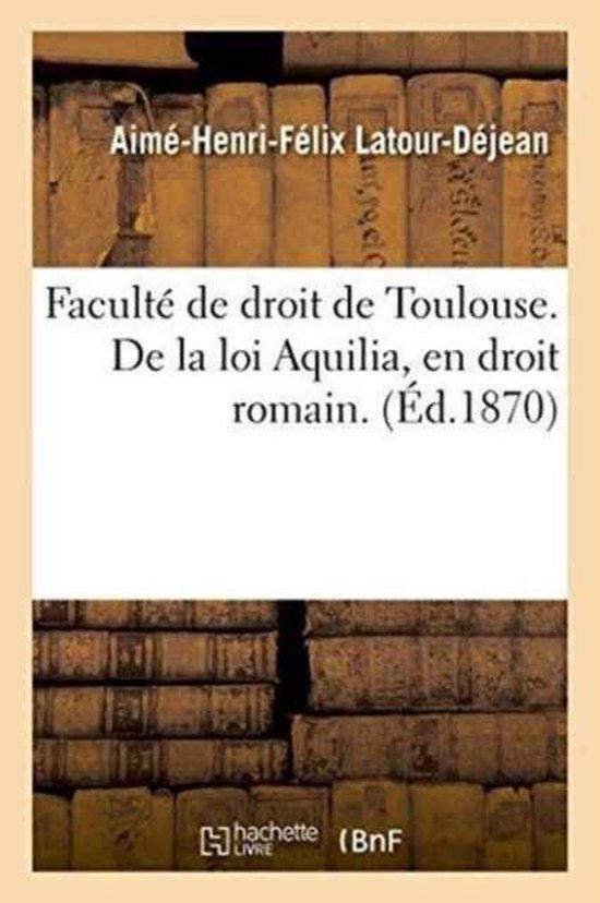 Faculte de droit de Toulouse. De la loi Aquilia, en droit romain. Medecins au point de vue du prive
