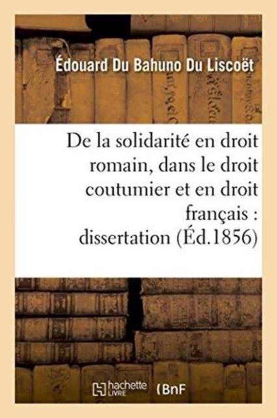 de la Solidarite En Droit Romain, Dans Le Droit Coutumier Et En Droit Francais