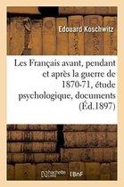 Les Francais avant, pendant et apres la guerre de 1870-71, etude psychologique, documents francais