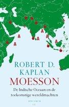 MOESSON DE INDISCHE OCEAAN EN TOEKOMSTIGE WERELDMACHTEN - Robert D. Kaplan