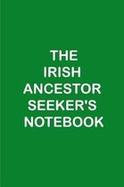 The Irish Ancestor Seeker's Notebook