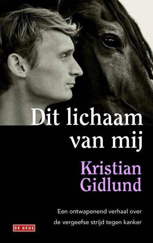 Dit lichaam van mij. Een ontwapenend verhaal over de vergeefse strijd tegen kanker - Kristian Gidlund pdf epub