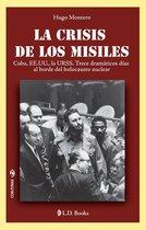 La crisis de los misiles. Cuba, EE.UU., la URSS. Trece dramáticos días al borde del holocausto nuclear