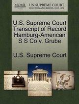 U.S. Supreme Court Transcript of Record Hamburg-American S S Co V. Grube