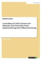Controlling mit SAP(R). Variation der Fallstudie nach Friedl, Hilz, Pedel, Implementierung einer Vollkostenrechnung
