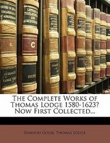 The Complete Works of Thomas Lodge 1580-1623? Now First Collected...