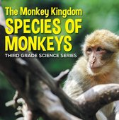 The Monkey Kingdom (Species of Monkeys) : 3rd Grade Science Series