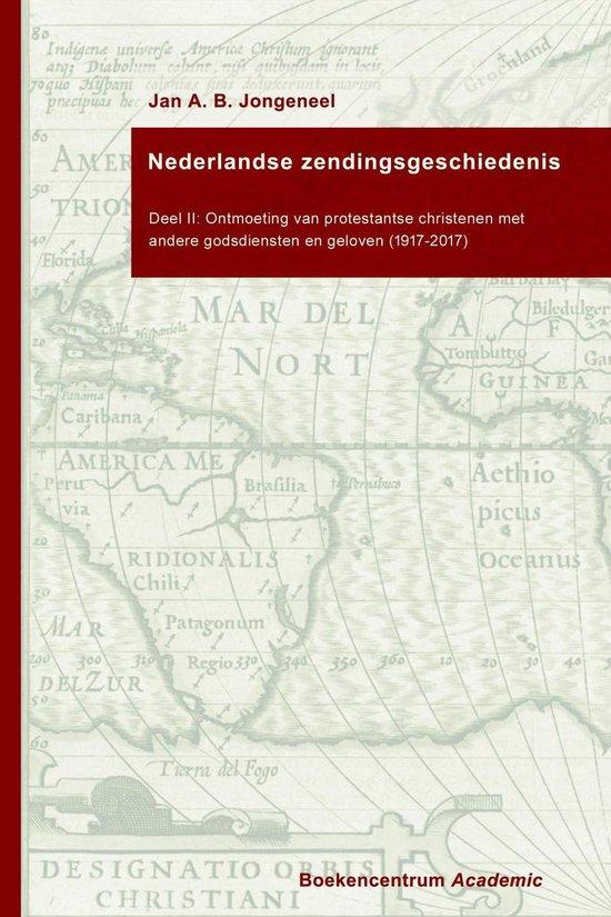 Nederlandse zendingsgeschiedenis 2 - Ontmoeting van protestantse christenen met andere godsdiensten en geloven (1917-2017) - Jan A.B. Jongeneel |