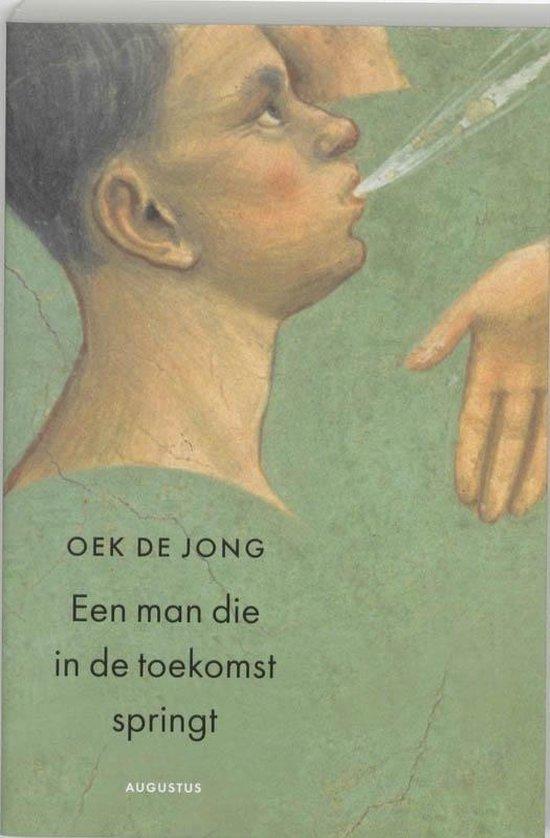 Een man die in de toekomst springt - Oek de Jong |