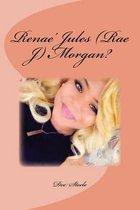 Renae' Jules (Rae J) Morgan?