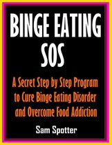 Binge Eating SOS: A Secret Step by Step Program to Cure Binge Eating Disorder and Overcome Food Addiction