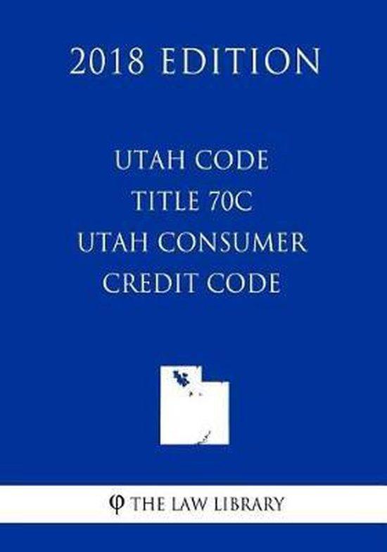 Utah Code - Title 70c - Utah Consumer Credit Code (2018 Edition)