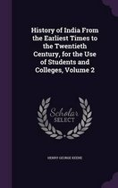 History of India from the Earliest Times to the Twentieth Century, for the Use of Students and Colleges, Volume 2