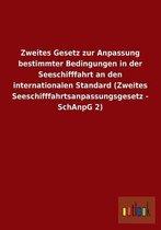 Zweites Gesetz Zur Anpassung Bestimmter Bedingungen in Der Seeschifffahrt an Den Internationalen Standard (Zweites Seeschifffahrtsanpassungsgesetz - S