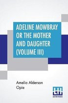 Adeline Mowbray Or The Mother And Daughter (Volume III)