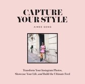 Capture Your Style : Transform Your Instagram Images, Showcase Your Life, and Build the Ultimate Platform
