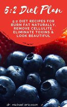 Omslag 5:2 Diet Plan: 5:2 Diet Recipes For Burn Fat Naturally, Remove Cellulite, Eliminate Toxins & Look Beautiful
