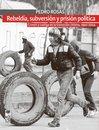 Rebeldía, subversion y prision política (2a. Edicion)