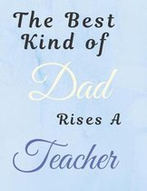 The Best Kind Of Dad Rises A Teacher Notebook Journal