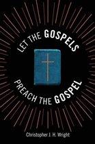 Let the Gospels Preach the Gospel