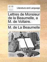 Lettres de Monsieur de la Beaumelle, a M. de Voltaire.