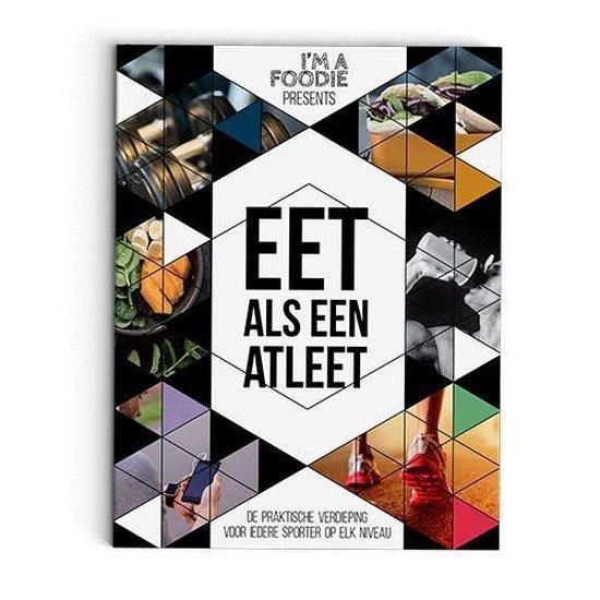 Boek cover Im a Foodie presents: Eet als een atleet. Hét sportvoedingsboek voor elk type sporter. Een goed voedingspatroon is voor elke sporter belangrijk! van Sarai Pannekoek (Paperback)