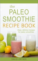 The Paleo Smoothie Recipe Book: Easy, Delicious Recipes for Paleo Smoothies