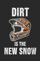 Dirt Is The New Snow
