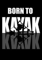 Born To Kayak