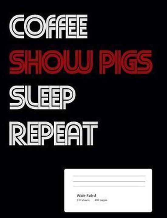 Coffee Show Pigs Sleep Repeat