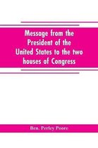 Message from the President of the United States to the two houses of Congress at the commencement of the second session of the forty-seventh Congress, with the reports of the heads of departments and selections from accompanying documents