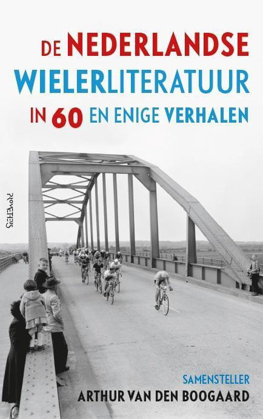 Afbeelding van De Nederlandse wielerliteratuur in 60 en enige verhalen