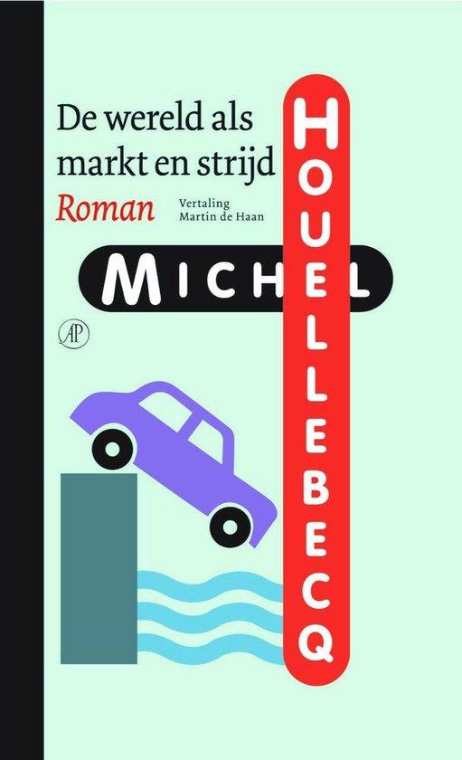 Boek cover De wereld als markt en strijd van Michel Houellebecq (Hardcover)