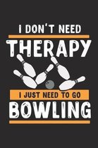 I don t need a therapy - I just need to go bowling
