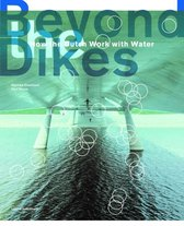 Beyond The Dikes - How The Dutch Work With Water