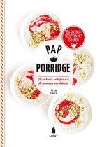 Pap - Porridge. De lekkerste ontbijtjes met de gezondste ingrediënten. 70 ontbijtrecepten met granen
