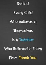 Behind Every Child Who Believes In Themselves Is A Teacher Who Believed In Them First. Thank You.