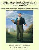 History of the Church of Jesus Christ of Latter-Day Saints: History of Joseph Smith, the Prophet (Complete)