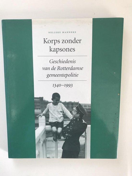 Korps zonder kapsones : geschiedenis van de Rotterdamse gemeentepolitie, 1340-1993 - none  